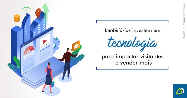 Imobiliárias investem em tecnologia para impactar visitantes e vender mais
