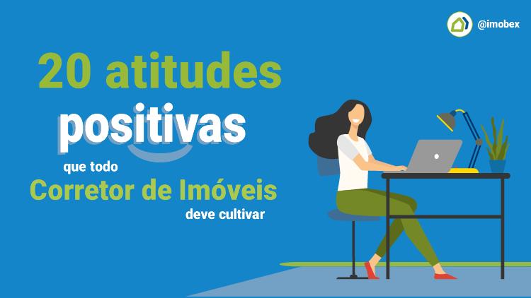 20 atitudes positivas que todo Corretor de Imóveis deve cultivar