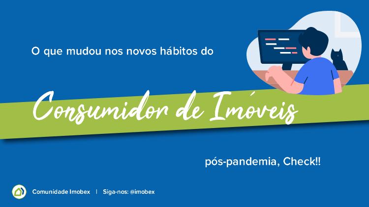 O que mudou nos novos hábitos do consumidor de imóveis pós-pandemia, Check!!